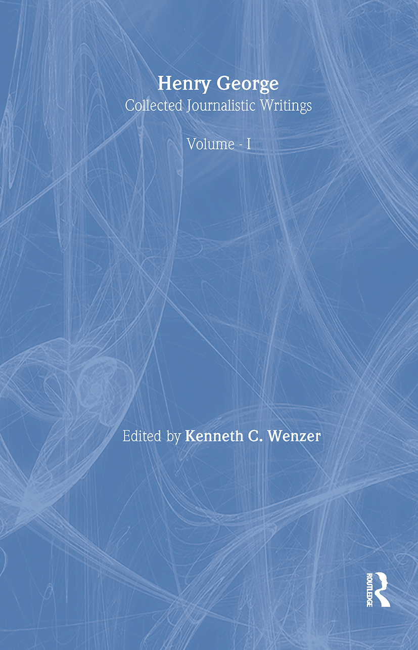 Henry George: Collected Journalistic Writings: Collected Journalistic Writings, 1st Edition (Hardback) book cover