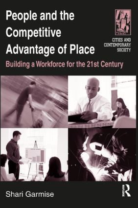 People and the Competitive Advantage of Place: Building a Workforce for the 21st Century, 1st Edition (Paperback) book cover