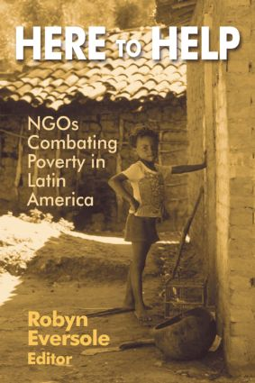 Here to Help: NGOs Combating Poverty in Latin America: NGOs Combating Poverty in Latin America, 1st Edition (e-Book) book cover