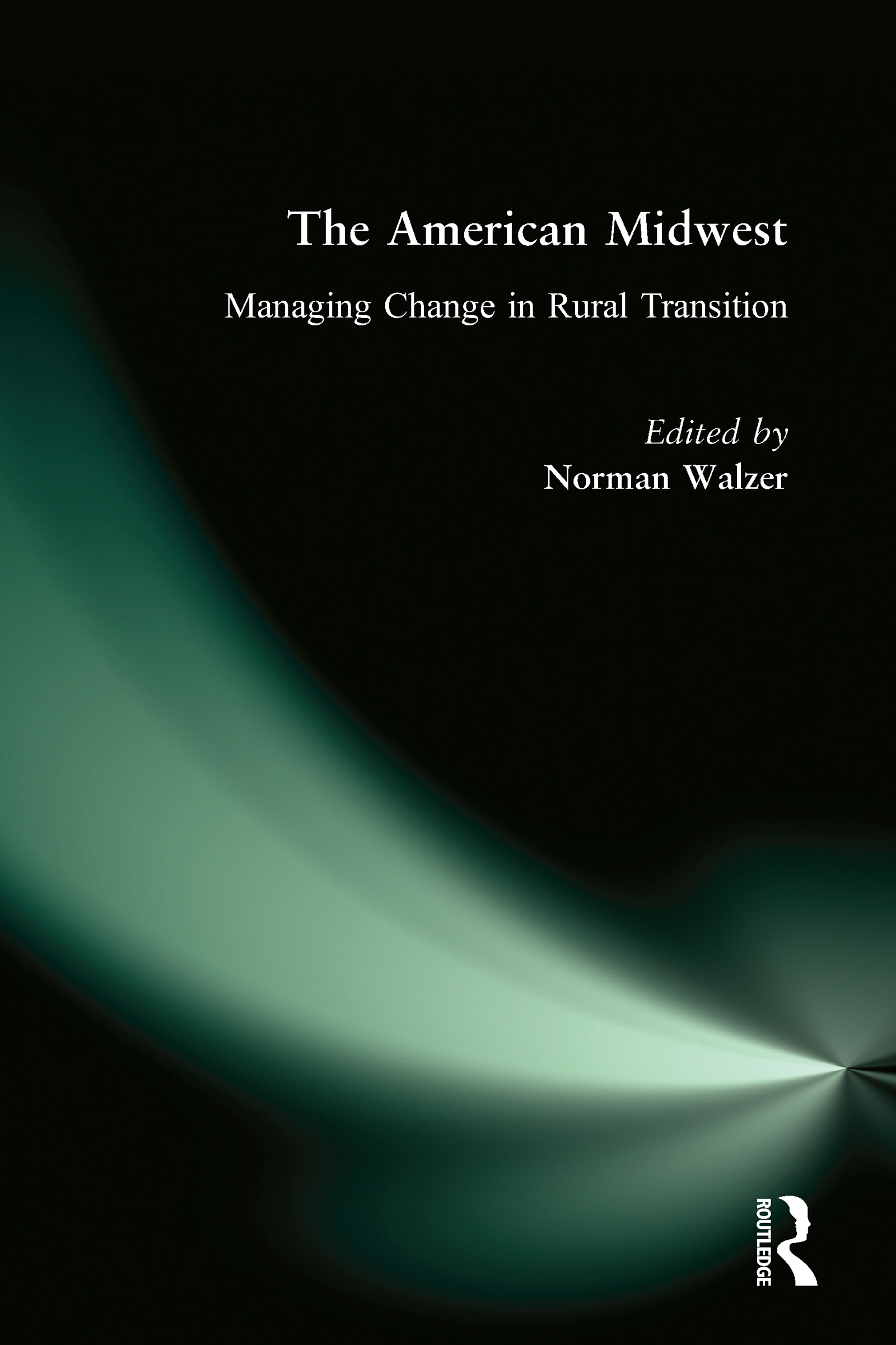 The American Midwest: Managing Change in Rural Transition: Managing Change in Rural Transition, 1st Edition (Paperback) book cover