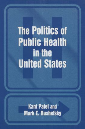The Politics of the Public Health in the United States: 1st Edition (Hardback) book cover
