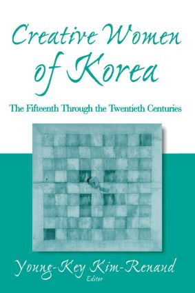Creative Women of Korea: The Fifteenth Through the Twentieth Centuries: The Fifteenth Through the Twentieth Centuries, 1st Edition (Paperback) book cover