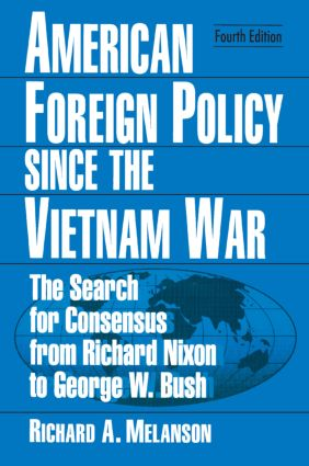 American Foreign Policy Since the Vietnam War: The Search for Consensus from Nixon to Clinton, 4th Edition (Paperback) book cover