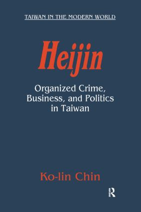 Heijin: Organized Crime, Business, and Politics in Taiwan: Organized Crime, Business, and Politics in Taiwan, 1st Edition (Paperback) book cover