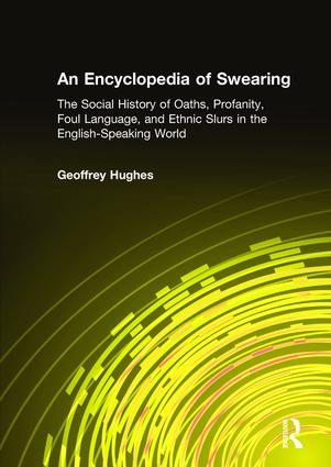 An Encyclopedia of Swearing: The Social History of Oaths, Profanity, Foul Language, and Ethnic Slurs in the English-speaking World, 1st Edition (Hardback) book cover