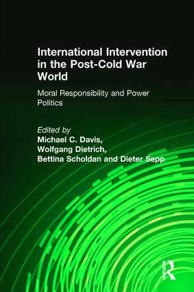 International Intervention in the Post-Cold War World: Moral Responsibility and Power Politics: Moral Responsibility and Power Politics, 1st Edition (Hardback) book cover