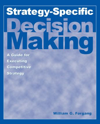 Strategy-specific Decision Making: A Guide for Executing Competitive Strategy: A Guide for Executing Competitive Strategy, 1st Edition (Paperback) book cover