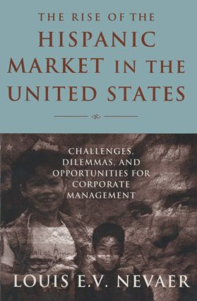 The Rise of the Hispanic Market in the United States: Challenges, Dilemmas, and Opportunities for Corporate Management: Challenges, Dilemmas, and Opportunities for Corporate Management, 1st Edition (Paperback) book cover