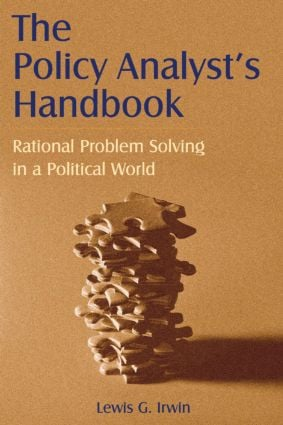 The Policy Analyst's Handbook: Rational Problem Solving in a Political World: Rational Problem Solving in a Political World, 1st Edition (Paperback) book cover