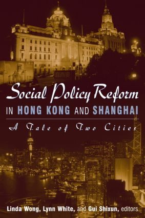 Social Policy Reform in Hong Kong and Shanghai: A Tale of Two Cities: A Tale of Two Cities, 1st Edition (Paperback) book cover