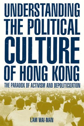 Understanding the Political Culture of Hong Kong: The Paradox of Activism and Depoliticization: The Paradox of Activism and Depoliticization, 1st Edition (Paperback) book cover