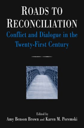 Roads to Reconciliation: Conflict and Dialogue in the Twenty-first Century: Conflict and Dialogue in the Twenty-first Century, 1st Edition (Hardback) book cover