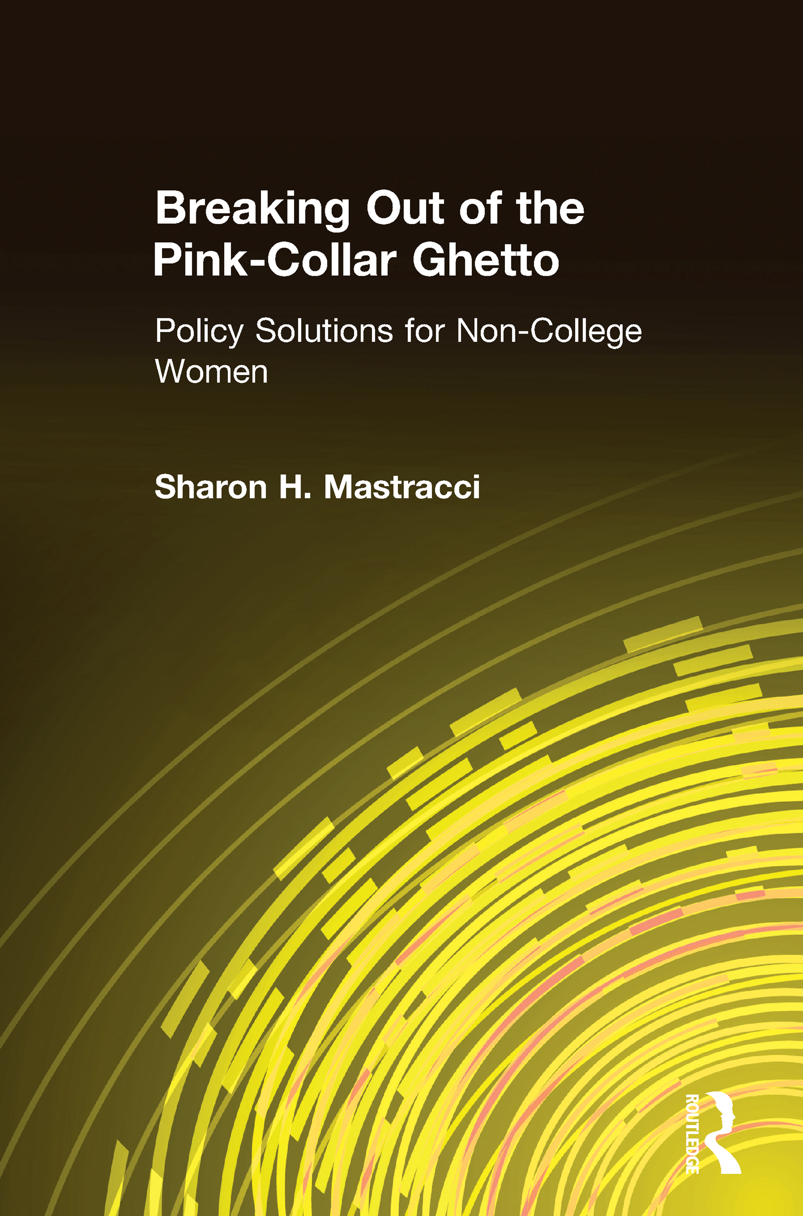 Breaking Out of the Pink-Collar Ghetto: Policy Solutions for Non-College Women: Policy Solutions for Non-College Women, 1st Edition (Hardback) book cover