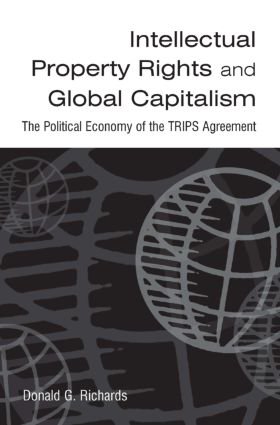 Intellectual Property Rights and Global Capitalism: The Political Economy of the TRIPS Agreement: The Political Economy of the TRIPS Agreement, 1st Edition (Hardback) book cover