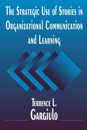 The Strategic Use of Stories in Organizational Communication and Learning: 1st Edition (Paperback) book cover