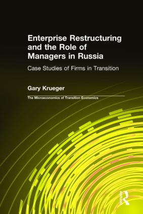 Enterprise Restructuring and the Role of Managers in Russia: Case Studies of Firms in Transition: Case Studies of Firms in Transition, 1st Edition (Hardback) book cover