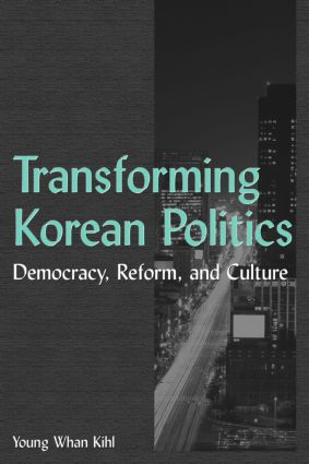 Transforming Korean Politics: Democracy, Reform, and Culture: Democracy, Reform, and Culture, 1st Edition (Paperback) book cover