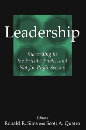 Leadership: Succeeding in the Private, Public, and Not-for-profit Sectors: Succeeding in the Private, Public, and Not-for-profit Sectors, 1st Edition (Paperback) book cover