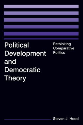 Political Development and Democratic Theory: Rethinking Comparative Politics: Rethinking Comparative Politics, 1st Edition (Paperback) book cover