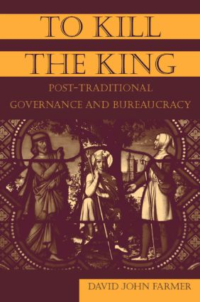To Kill the King: Post-Traditional Governance and Bureaucracy, 1st Edition (Paperback) book cover