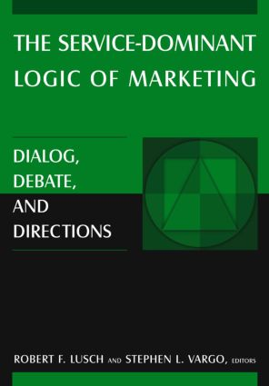 The Service-Dominant Logic of Marketing: Dialog, Debate, and Directions, 1st Edition (Hardback) book cover