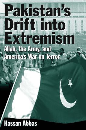 Pakistan's Drift into Extremism: Allah, the Army, and America's War on Terror: Allah, the Army, and America's War on Terror, 1st Edition (Paperback) book cover