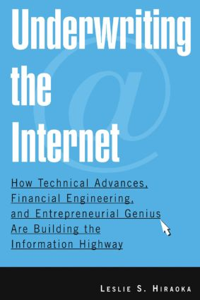 Underwriting the Internet: How Technical Advances, Financial Engineering, and Entrepreneurial Genius are Building the Information Highway: How Technical Advances, Financial Engineering, and Entrepreneurial Genius are Building the Information Highway, 1st Edition (Paperback) book cover