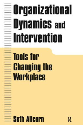 Organizational Dynamics and Intervention: Tools for Changing the Workplace