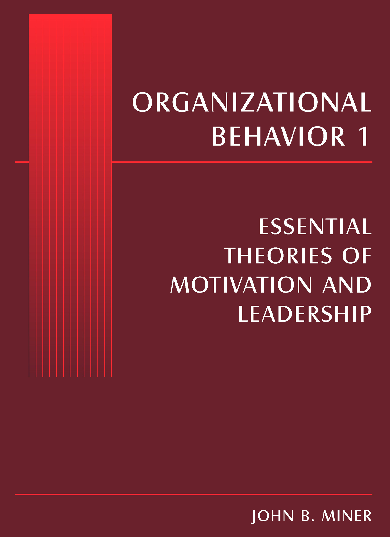 Organizational Behavior 1: Essential Theories of Motivation and Leadership, 1st Edition (Paperback) book cover