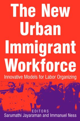 The New Urban Immigrant Workforce: Innovative Models for Labor Organizing: Innovative Models for Labor Organizing, 1st Edition (Paperback) book cover