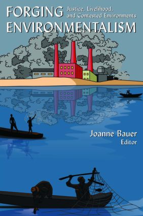 Forging Environmentalism: Justice, Livelihood, and Contested Environments: Justice, Livelihood, and Contested Environments, 1st Edition (Paperback) book cover