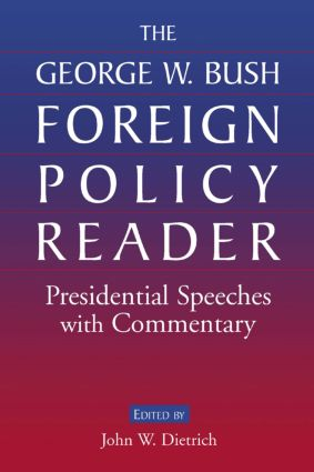 The George W. Bush Foreign Policy Reader: Presidential Speeches with Commentary: Presidential Speeches with Commentary, 1st Edition (Paperback) book cover