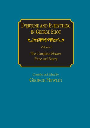 Everyone and Everything in George Eliot: v. 1: The Complete Fiction: Prose and Poetry: v. 2: Complete Nonfiction, the Taxonomy, and the Topicon: 1st Edition (Hardback) book cover