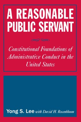 A Reasonable Public Servant: Constitutional Foundations of Administrative Conduct in the United States: Constitutional Foundations of Administrative Conduct in the United States, 1st Edition (e-Book) book cover