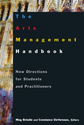 The Arts Management Handbook: New Directions for Students and Practitioners: New Directions for Students and Practitioners, 1st Edition (e-Book) book cover