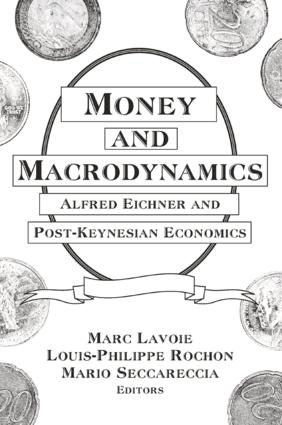 Money and Macrodynamics: Alfred Eichner and Post-Keynesian Economics: Alfred Eichner and Post-Keynesian Economics, 1st Edition (Paperback) book cover
