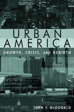 Urban America: Growth, Crisis, and Rebirth: Growth, Crisis, and Rebirth, 1st Edition (Paperback) book cover