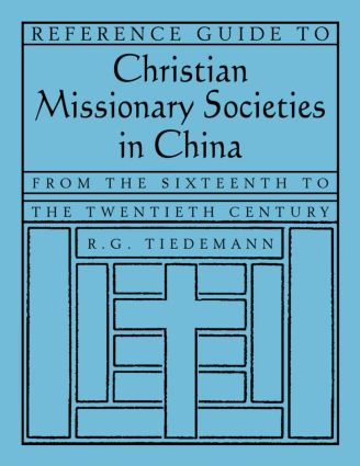 Reference Guide to Christian Missionary Societies in China: From the Sixteenth to the Twentieth Century: From the Sixteenth to the Twentieth Century, 1st Edition (Hardback) book cover