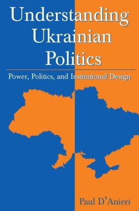 Understanding Ukrainian Politics: Power, Politics, and Institutional Design: Power, Politics, and Institutional Design, 1st Edition (Hardback) book cover