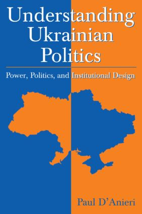 Understanding Ukrainian Politics: Power, Politics, and Institutional Design: Power, Politics, and Institutional Design, 1st Edition (Paperback) book cover