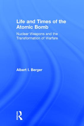 Life and Times of the Atomic Bomb: Nuclear Weapons and the Transformation of Warfare (Hardback) book cover