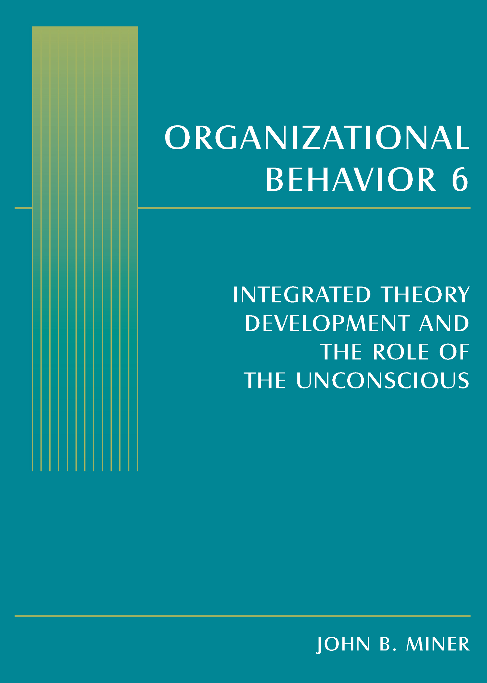 Organizational Behavior 6: Integrated Theory Development and the Role of the Unconscious, 1st Edition (Paperback) book cover
