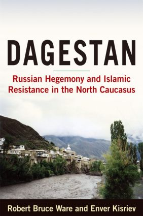 Dagestan: Russian Hegemony and Islamic Resistance in the North Caucasus