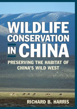 Wildlife Conservation in China: Preserving the Habitat of China's Wild West: Preserving the Habitat of China's Wild West, 1st Edition (Hardback) book cover