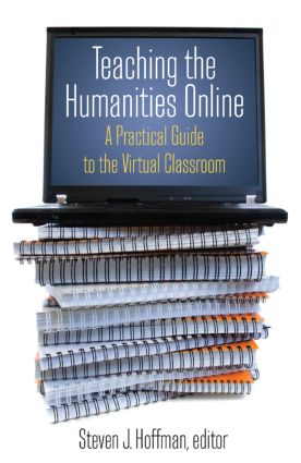 Teaching the Humanities Online: A Practical Guide to the Virtual Classroom: A Practical Guide to the Virtual Classroom, 1st Edition (Paperback) book cover