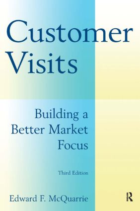 Customer Visits: Building a Better Market Focus: Building a Better Market Focus, 3rd Edition (Paperback) book cover
