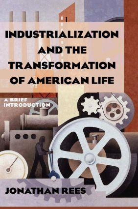 Industrialization and the Transformation of American Life: A Brief Introduction: A Brief Introduction, 1st Edition (Paperback) book cover