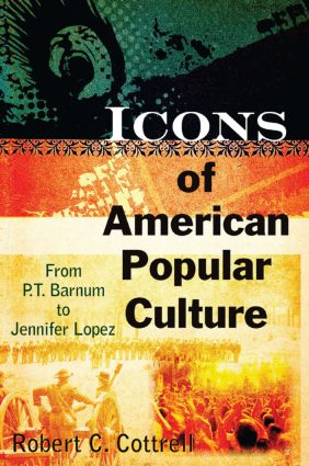 Icons of American Popular Culture: From P.T. Barnum to Jennifer Lopez, 1st Edition (Paperback) book cover
