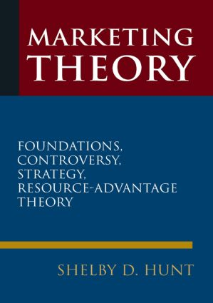 Marketing Theory: Foundations, Controversy, Strategy, and Resource-advantage Theory: Foundations, Controversy, Strategy, and Resource-advantage Theory, 1st Edition (Hardback) book cover