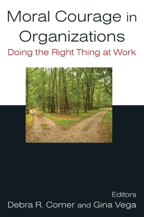 Moral Courage in Organizations: Doing the Right Thing at Work: Doing the Right Thing at Work, 1st Edition (Paperback) book cover
